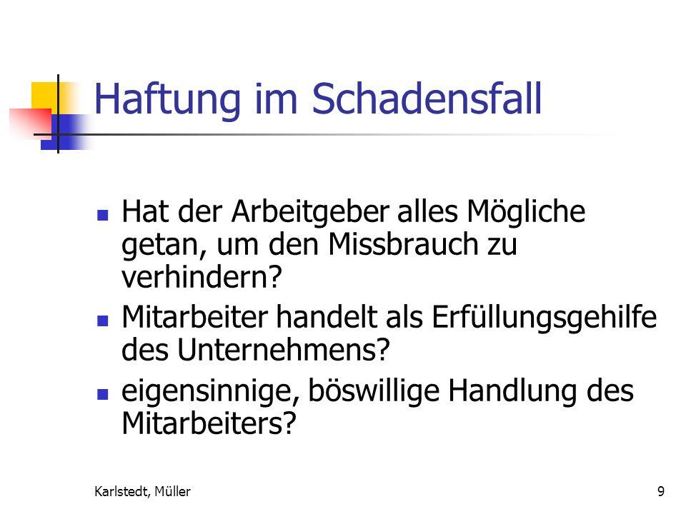 Karlstedt, Müller9 Haftung im Schadensfall Hat der Arbeitgeber alles Mögliche getan, um den Missbrauch zu verhindern.