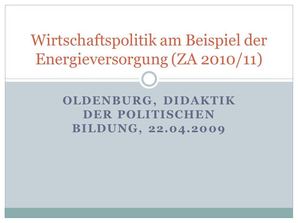 OLDENBURG, DIDAKTIK DER POLITISCHEN BILDUNG, 22.04.2009 Wirtschaftspolitik am Beispiel der Energieversorgung (ZA 2010/11)