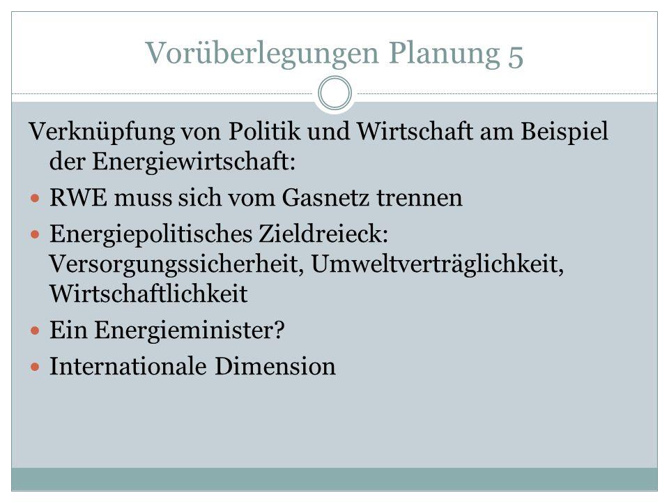Vorüberlegungen Planung 5 Verknüpfung von Politik und Wirtschaft am Beispiel der Energiewirtschaft: RWE muss sich vom Gasnetz trennen Energiepolitisch