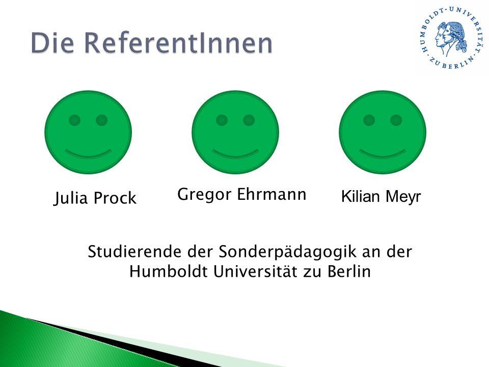 Julia Prock Gregor Ehrmann Kilian Meyr Studierende der Sonderpädagogik an der Humboldt Universität zu Berlin
