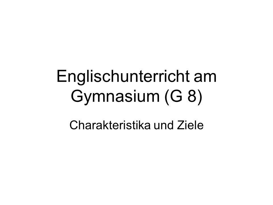 Englischunterricht am Gymnasium (G 8) Charakteristika und Ziele