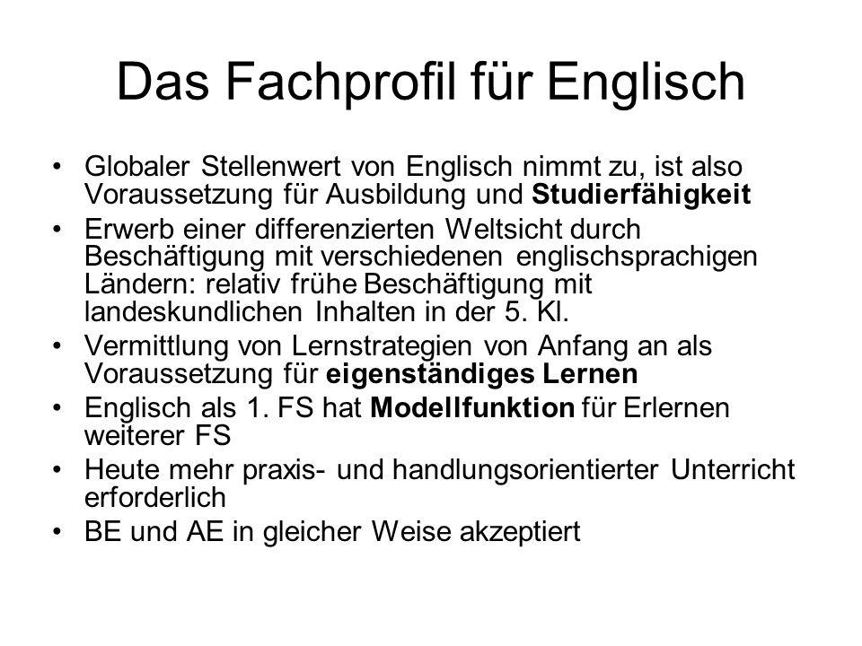 Das Fachprofil für Englisch Globaler Stellenwert von Englisch nimmt zu, ist also Voraussetzung für Ausbildung und Studierfähigkeit Erwerb einer differ
