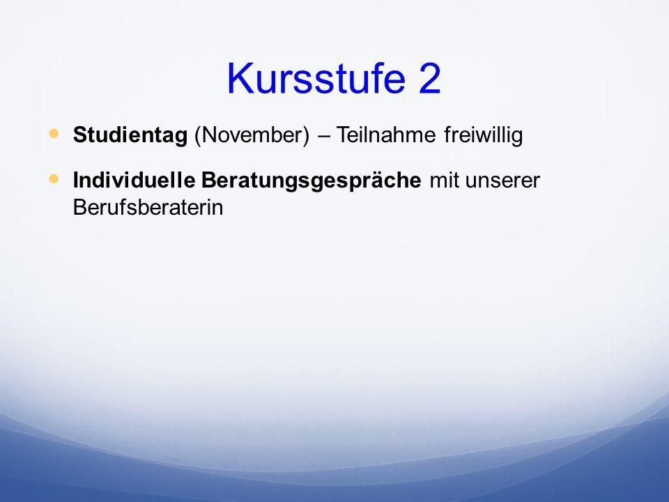 Kursstufe 2 Studientag (November) – Teilnahme freiwillig Individuelle Beratungsgespräche mit unserer Berufsberaterin