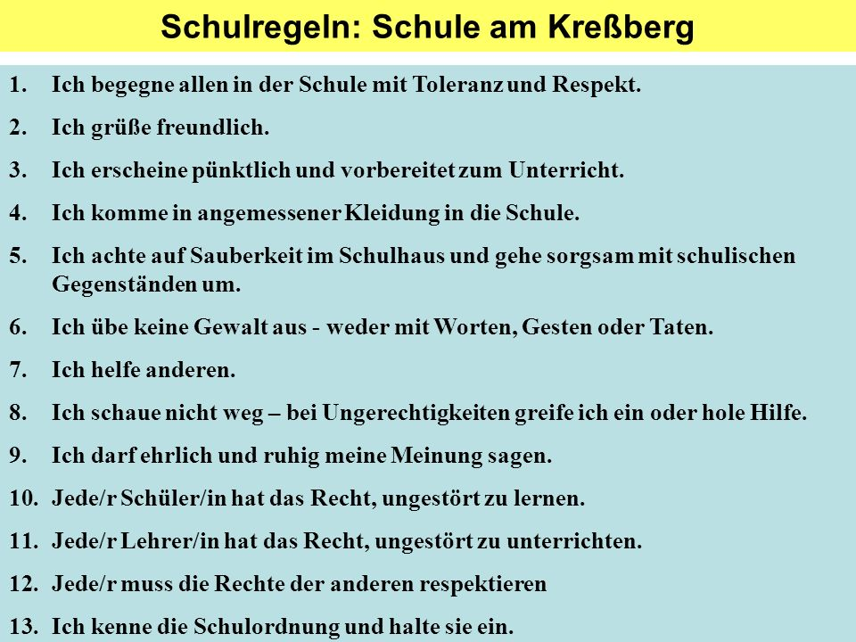 Schulregeln: Schule am Kreßberg 1.Ich begegne allen in der Schule mit Toleranz und Respekt. 2.Ich grüße freundlich. 3.Ich erscheine pünktlich und vorb