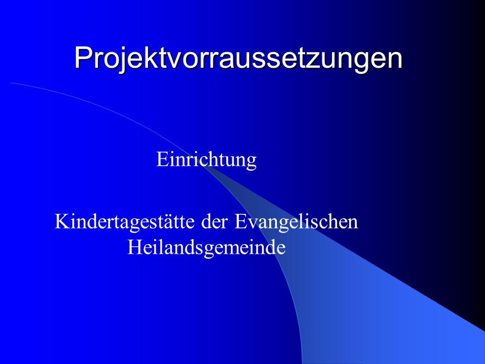 Projektvorraussetzungen Einrichtung Kindertagestätte der Evangelischen Heilandsgemeinde