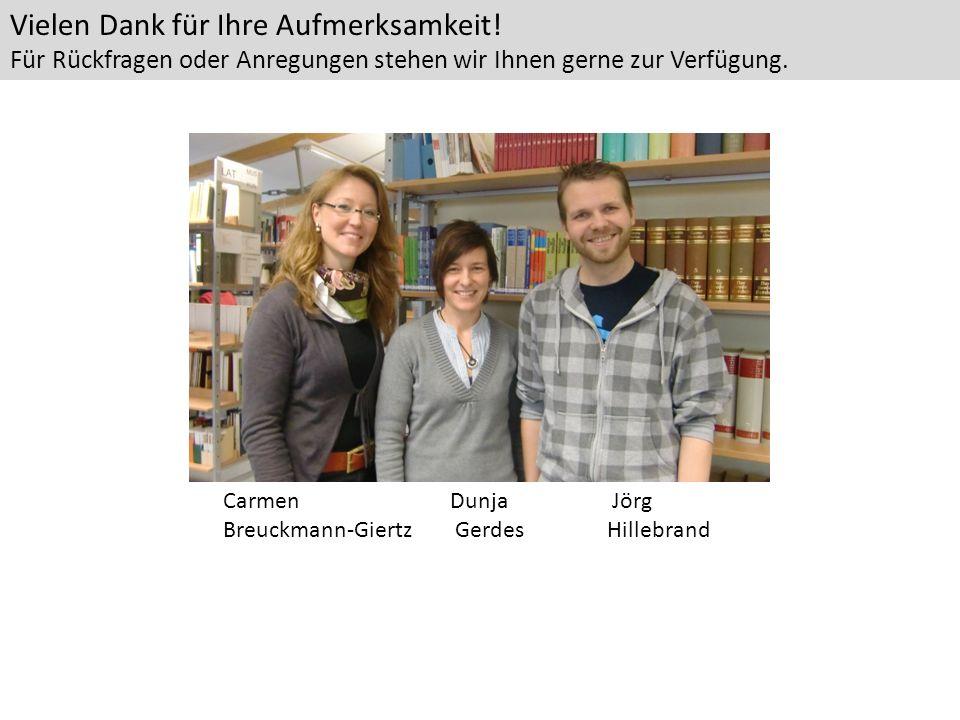 CarmenDunja Jörg Breuckmann-Giertz GerdesHillebrand Vielen Dank für Ihre Aufmerksamkeit! Für Rückfragen oder Anregungen stehen wir Ihnen gerne zur Ver