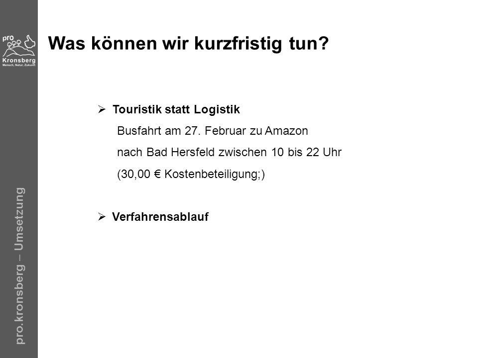 pro.kronsberg – Umsetzung Was können wir kurzfristig tun? Touristik statt Logistik Busfahrt am 27. Februar zu Amazon nach Bad Hersfeld zwischen 10 bis