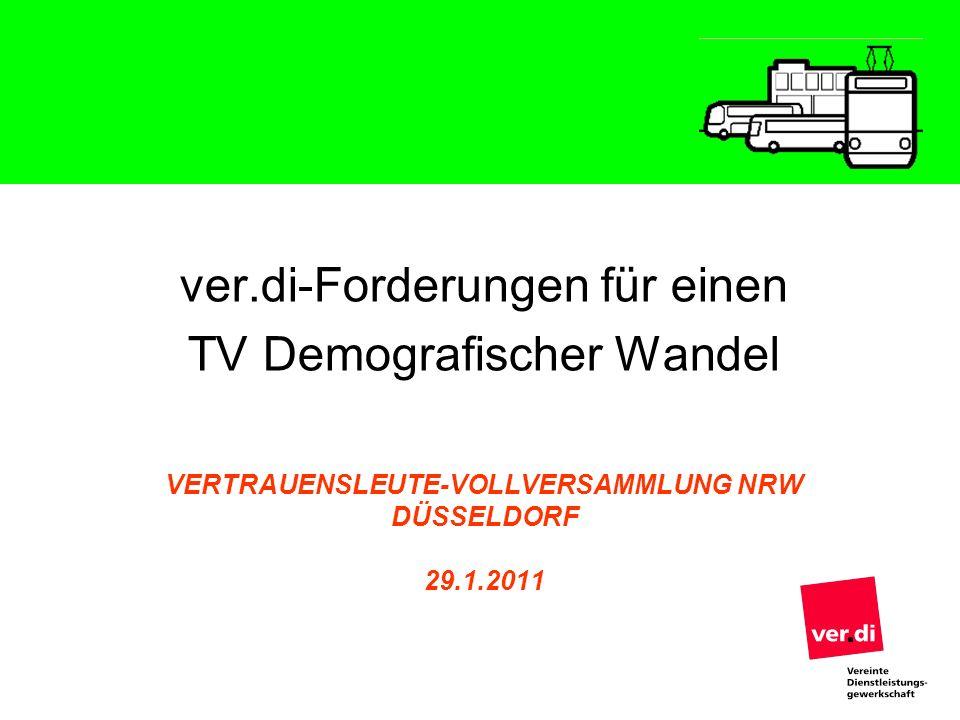VERTRAUENSLEUTE-VOLLVERSAMMLUNG NRW DÜSSELDORF 29.1.2011 ver.di-Forderungen für einen TV Demografischer Wandel