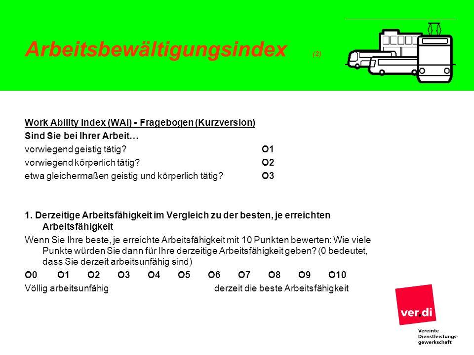 Arbeitsbewältigungsindex (2) Work Ability Index (WAI) - Fragebogen (Kurzversion) Sind Sie bei Ihrer Arbeit… vorwiegend geistig tätig? O1 vorwiegend kö