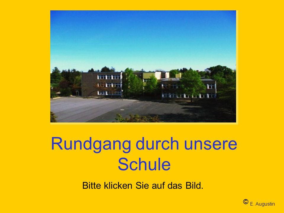 Rundgang durch unsere Schule Bitte klicken Sie auf das Bild. © E. Augustin