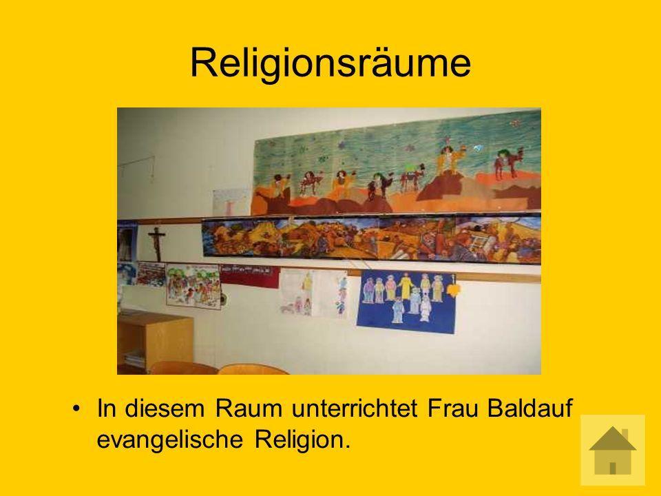 Religionsräume In diesem Raum unterrichtet Frau Baldauf evangelische Religion.