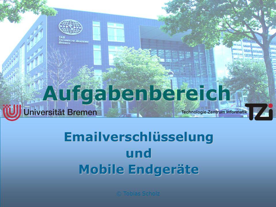 © Tobias Scholz Aufgabenbereich Emailverschlüsselungund Mobile Endgeräte
