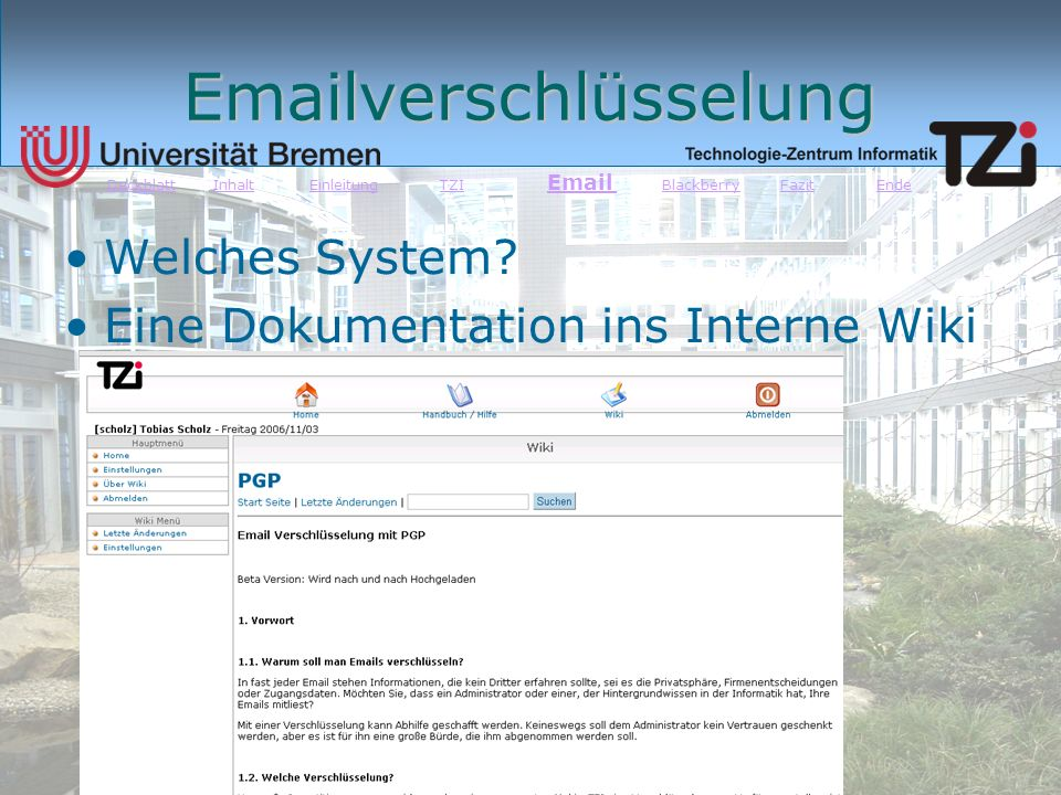 © Tobias Scholz Emailverschlüsselung Welches System? Eine Dokumentation ins Interne Wiki DeckblattDeckblatt Inhalt Einleitung TZI Email Blackberry Faz