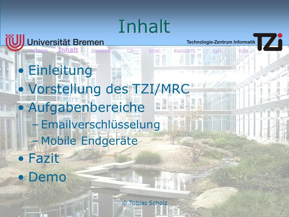 © Tobias Scholz Inhalt Einleitung Vorstellung des TZI/MRC Aufgabenbereiche –Emailverschlüsselung –Mobile Endgeräte Fazit Demo DeckblattDeckblatt Inhal