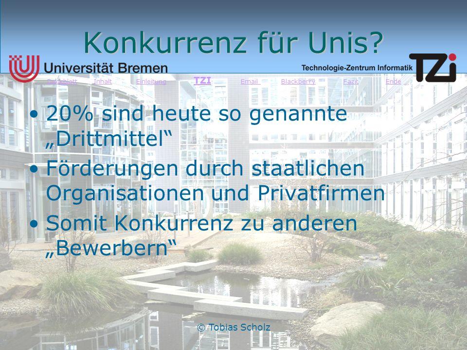 © Tobias Scholz Konkurrenz für Unis? 20% sind heute so genannte Drittmittel Förderungen durch staatlichen Organisationen und Privatfirmen Somit Konkur