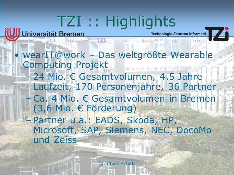 © Tobias Scholz TZI :: Highlights wearIT@work – Das weltgrößte Wearable Computing Projekt –24 Mio. Gesamtvolumen, 4.5 Jahre Laufzeit, 170 Personenjahr