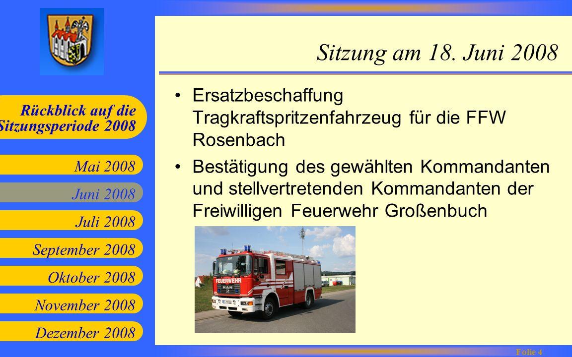 Juni 2008 Juli 2008 September 2008 Oktober 2008 Mai 2008 Rückblick auf die Sitzungsperiode 2008 Folie 4 November 2008 Dezember 2008 Sitzung am 18. Jun
