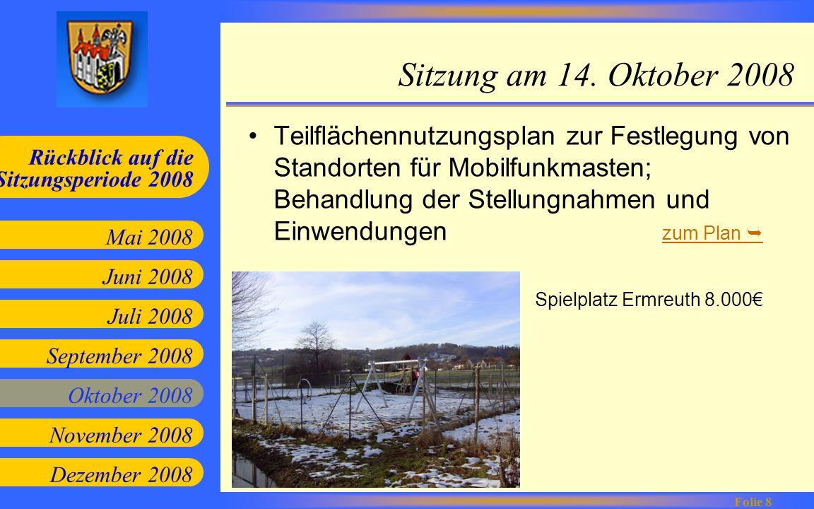 Juni 2008 Juli 2008 September 2008 Oktober 2008 Mai 2008 Rückblick auf die Sitzungsperiode 2008 Folie 8 November 2008 Dezember 2008 Sitzung am 14. Okt
