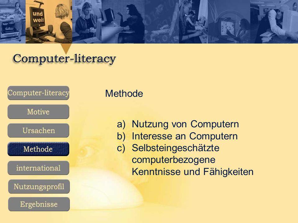 Methode a)Nutzung von Computern b)Interesse an Computern c)Selbsteingeschätzte computerbezogene Kenntnisse und Fähigkeiten