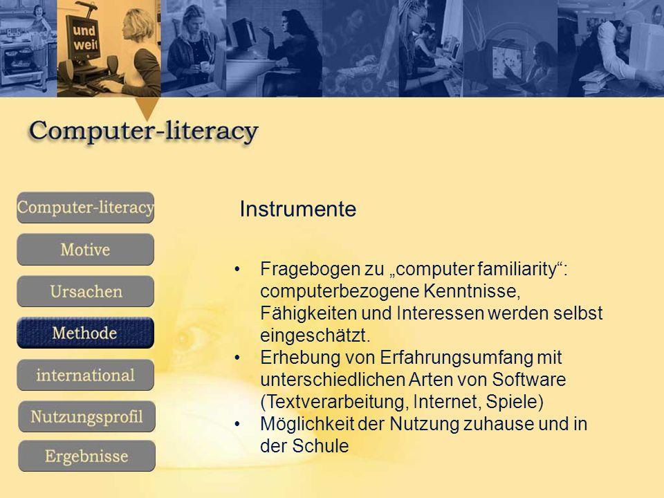 Instrumente Fragebogen zu computer familiarity: computerbezogene Kenntnisse, Fähigkeiten und Interessen werden selbst eingeschätzt.