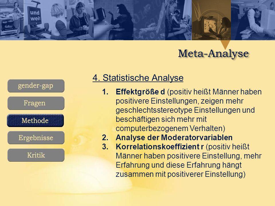 4. Statistische Analyse 1.Effektgröße d (positiv heißt Männer haben positivere Einstellungen, zeigen mehr geschlechtsstereotype Einstellungen und besc