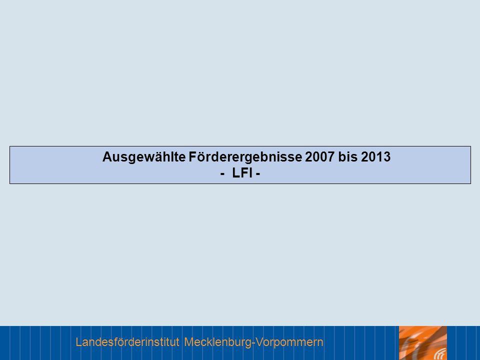 Landesförderinstitut Mecklenburg-Vorpommern Ausgewählte Förderergebnisse 2007 bis 2013 - LFI -