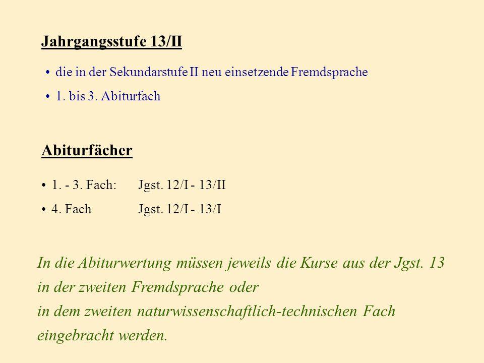 Jahrgangsstufe 12/I - 13/I Deutsch und Mathematik a) bei fremdsprachlichem Schwerpunkt zwei Fremdsprachen; in jedem Fall die in der Sek. II neu einset
