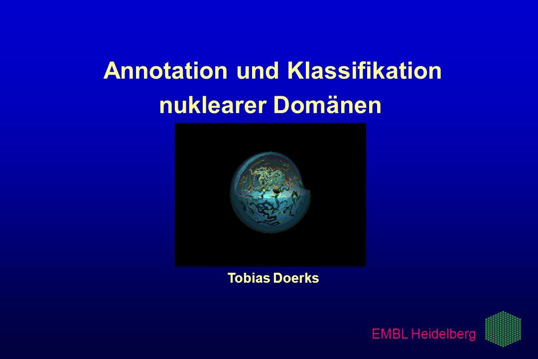 EMBL Heidelberg Annotation und Klassifikation nuklearer Domänen Tobias Doerks