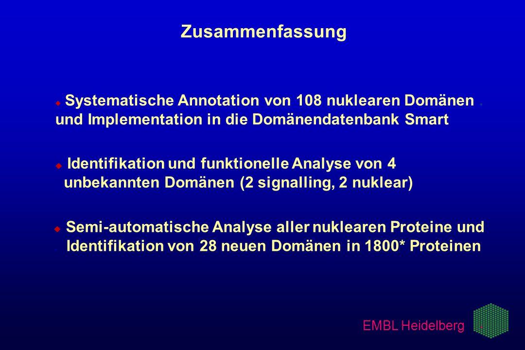 EMBL Heidelberg Zusammenfassung u u Systematische Annotation von 108 nuklearen Domänen. und Implementation in die Domänendatenbank Smart u u Identifik