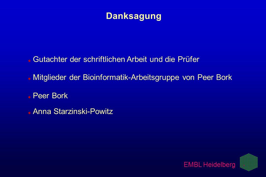 EMBL Heidelberg Danksagung u u Gutachter der schriftlichen Arbeit und die Prüfer u u Mitglieder der Bioinformatik-Arbeitsgruppe von Peer Bork u u Peer