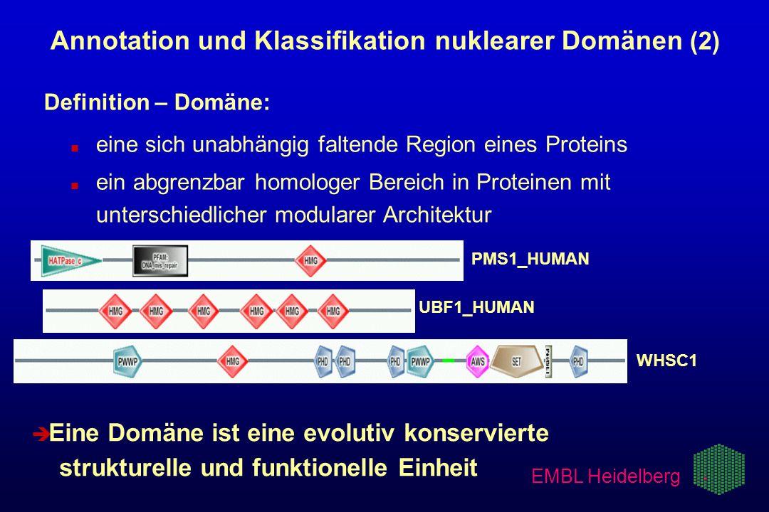 EMBL Heidelberg è è Eine Domäne ist eine evolutiv konservierte strukturelle und funktionelle Einheit PMS1_HUMAN UBF1_HUMAN WHSC1 Annotation und Klassi