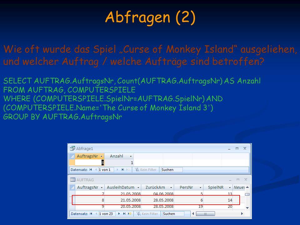 Abfragen (2) Wie oft wurde das Spiel Curse of Monkey Island ausgeliehen, und welcher Auftrag / welche Aufträge sind betroffen? SELECT AUFTRAG.Auftrags