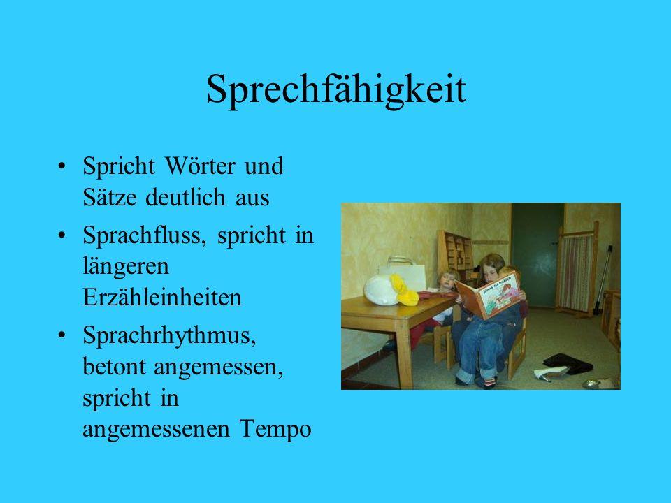 Sprechfähigkeit Spricht Wörter und Sätze deutlich aus Sprachfluss, spricht in längeren Erzähleinheiten Sprachrhythmus, betont angemessen, spricht in a