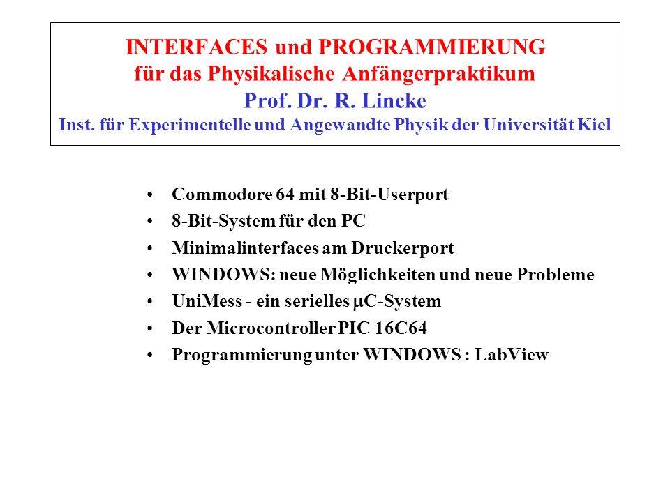 INTERFACES und PROGRAMMIERUNG für das Physikalische Anfängerpraktikum Prof. Dr. R. Lincke Inst. für Experimentelle und Angewandte Physik der Universit