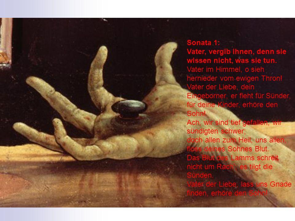 Sonata 1: Vater, vergib ihnen, denn sie wissen nicht, was sie tun. Vater im Himmel, o sieh hernieder vom ewigen Thron! Vater der Liebe, dein Eingeborn