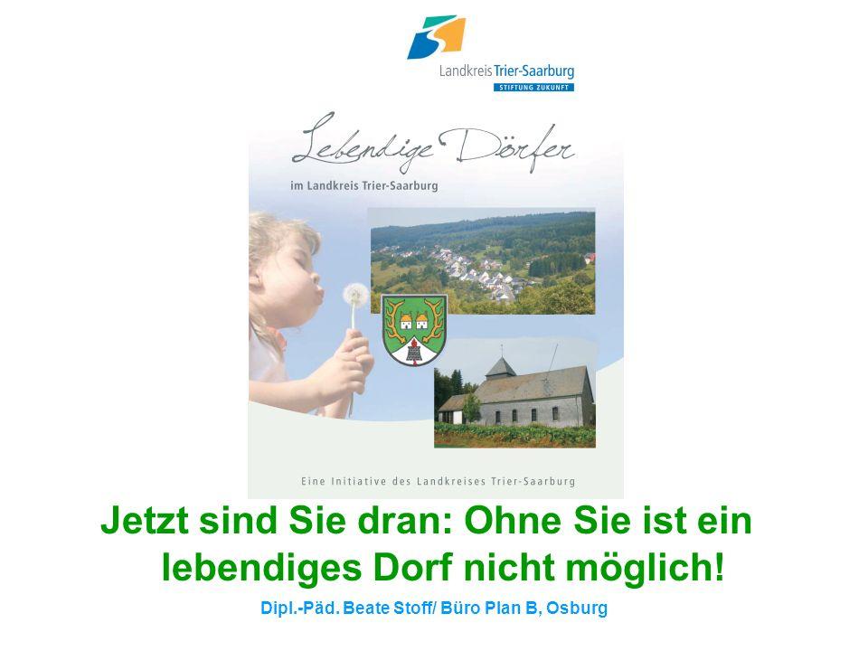 Dipl.-Päd. Beate Stoff/ Büro Plan B, Osburg Jetzt sind Sie dran: Ohne Sie ist ein lebendiges Dorf nicht möglich!