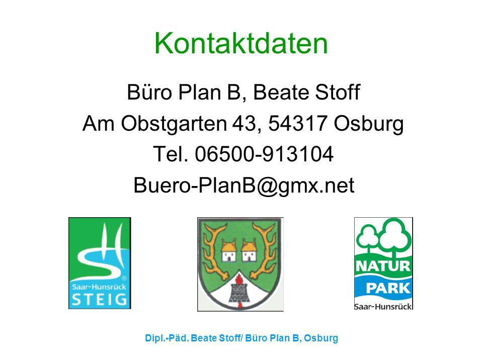 Dipl.-Päd. Beate Stoff/ Büro Plan B, Osburg Kontaktdaten Büro Plan B, Beate Stoff Am Obstgarten 43, 54317 Osburg Tel. 06500-913104 Buero-PlanB@gmx.net