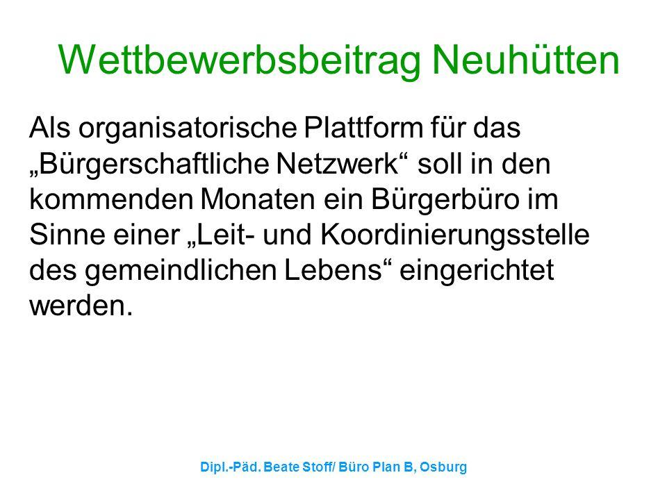 Dipl.-Päd. Beate Stoff/ Büro Plan B, Osburg Wettbewerbsbeitrag Neuhütten Als organisatorische Plattform für das Bürgerschaftliche Netzwerk soll in den