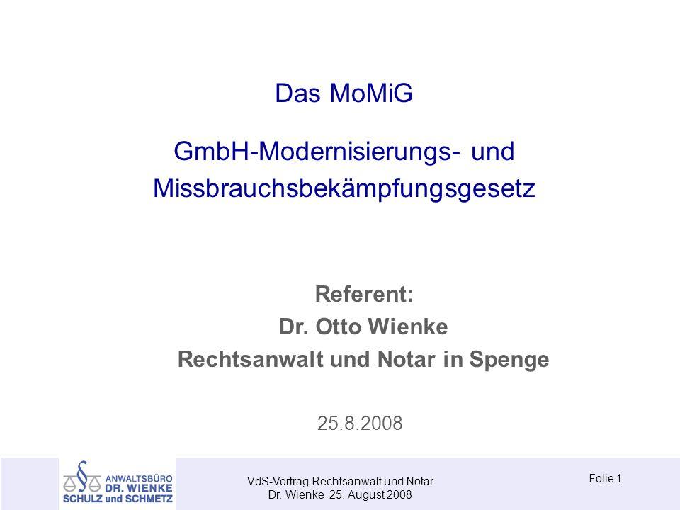 Das MoMiG GmbH-Modernisierungs- und Missbrauchsbekämpfungsgesetz Referent: Dr. Otto Wienke Rechtsanwalt und Notar in Spenge 25.8.2008 Folie 1 VdS-Vort