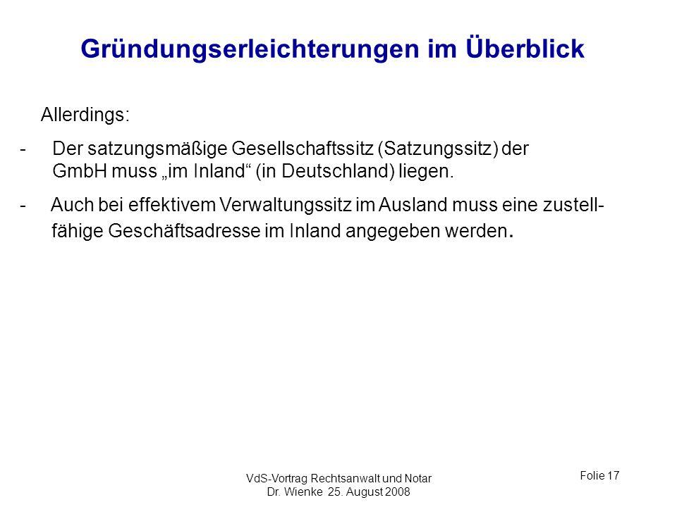 VdS-Vortrag Rechtsanwalt und Notar Dr. Wienke 25. August 2008 Folie 17 Gründungserleichterungen im Überblick Allerdings: -Der satzungsmäßige Gesellsch