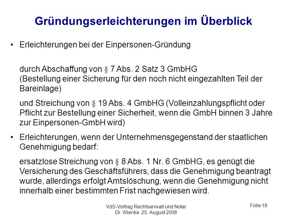 VdS-Vortrag Rechtsanwalt und Notar Dr. Wienke 25. August 2008 Folie 18 Gründungserleichterungen im Überblick Erleichterungen bei der Einpersonen-Gründ
