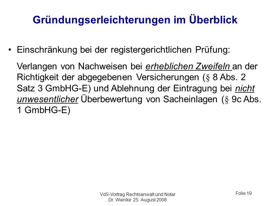 VdS-Vortrag Rechtsanwalt und Notar Dr. Wienke 25. August 2008 Folie 19 Gründungserleichterungen im Überblick Einschränkung bei der registergerichtlich
