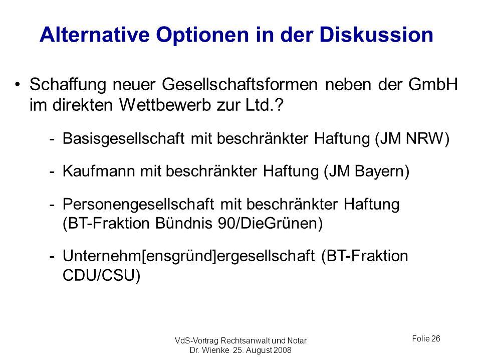 VdS-Vortrag Rechtsanwalt und Notar Dr. Wienke 25. August 2008 Folie 26 Alternative Optionen in der Diskussion Schaffung neuer Gesellschaftsformen nebe