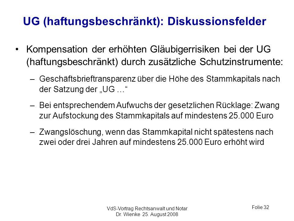 VdS-Vortrag Rechtsanwalt und Notar Dr. Wienke 25. August 2008 Folie 32 UG (haftungsbeschränkt): Diskussionsfelder Kompensation der erhöhten Gläubigerr