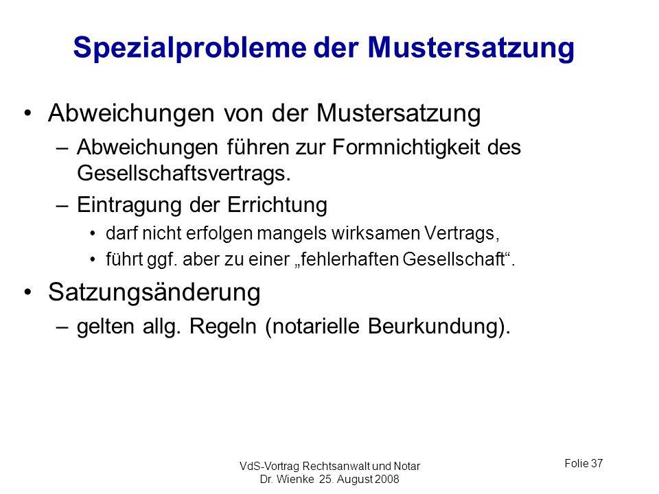 VdS-Vortrag Rechtsanwalt und Notar Dr. Wienke 25. August 2008 Folie 37 Spezialprobleme der Mustersatzung Abweichungen von der Mustersatzung –Abweichun