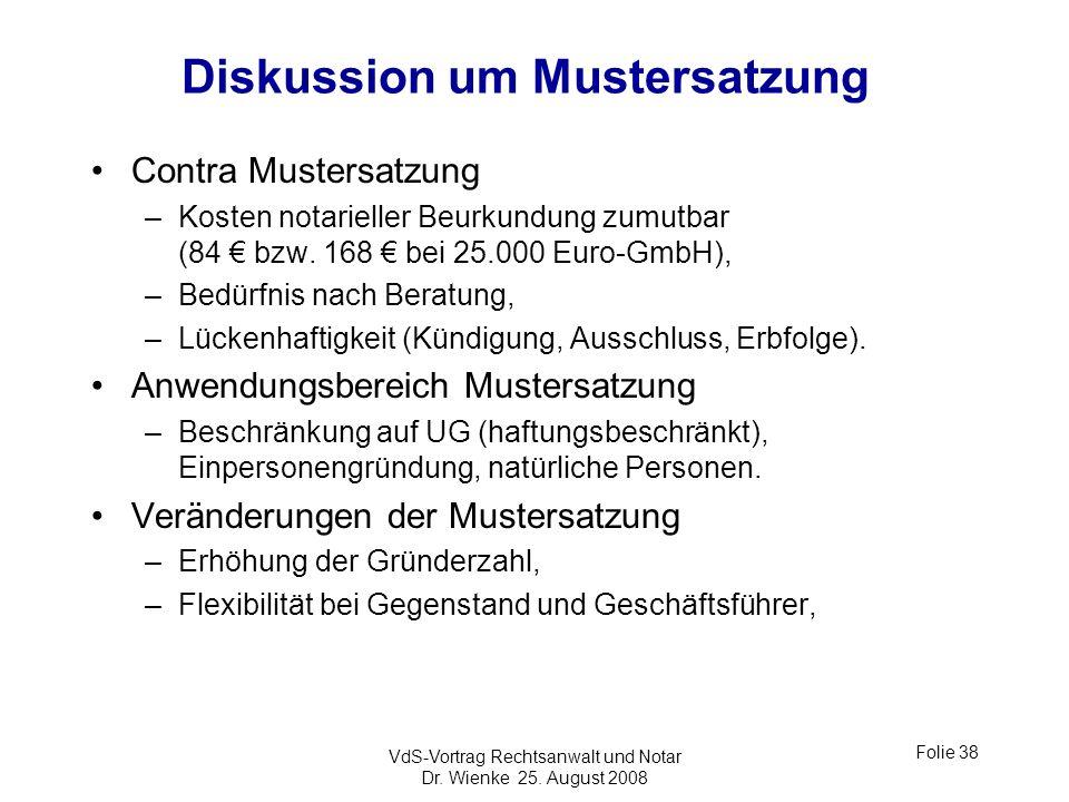 VdS-Vortrag Rechtsanwalt und Notar Dr. Wienke 25. August 2008 Folie 38 Diskussion um Mustersatzung Contra Mustersatzung –Kosten notarieller Beurkundun