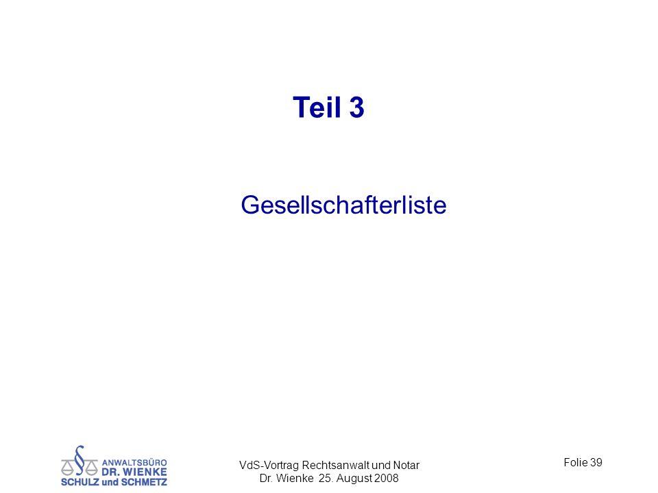 VdS-Vortrag Rechtsanwalt und Notar Dr. Wienke 25. August 2008 Folie 39 Teil 3 Gesellschafterliste