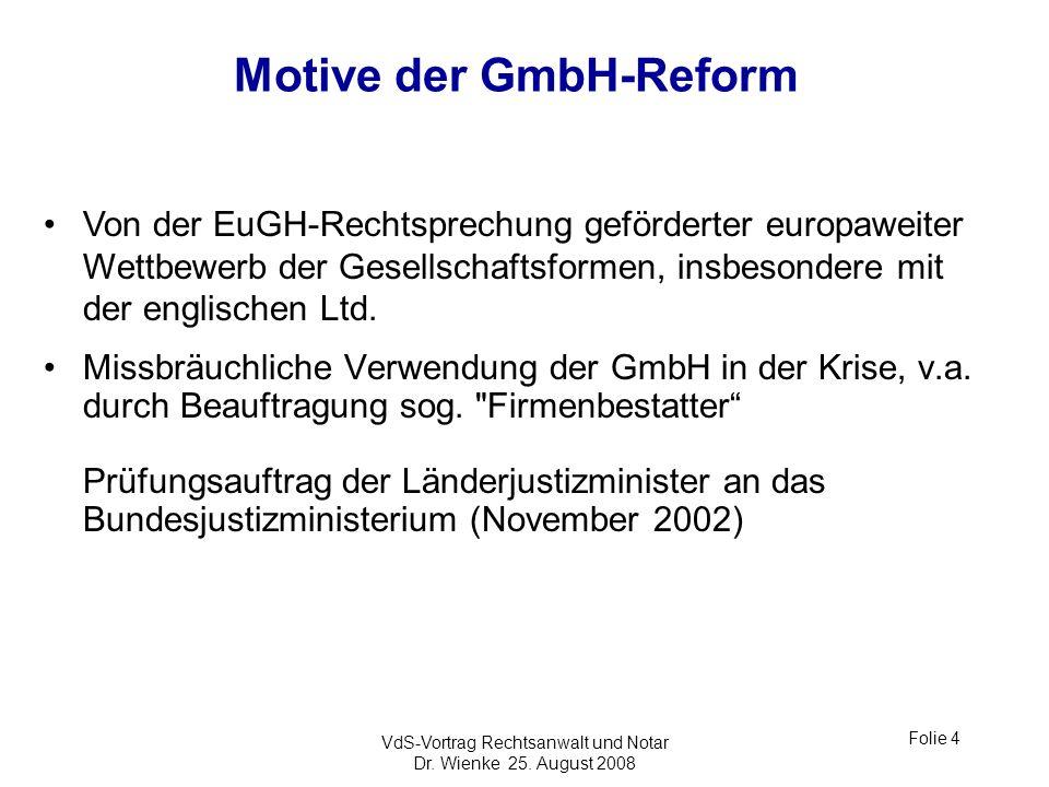 VdS-Vortrag Rechtsanwalt und Notar Dr. Wienke 25. August 2008 Folie 4 Motive der GmbH-Reform Missbräuchliche Verwendung der GmbH in der Krise, v.a. du
