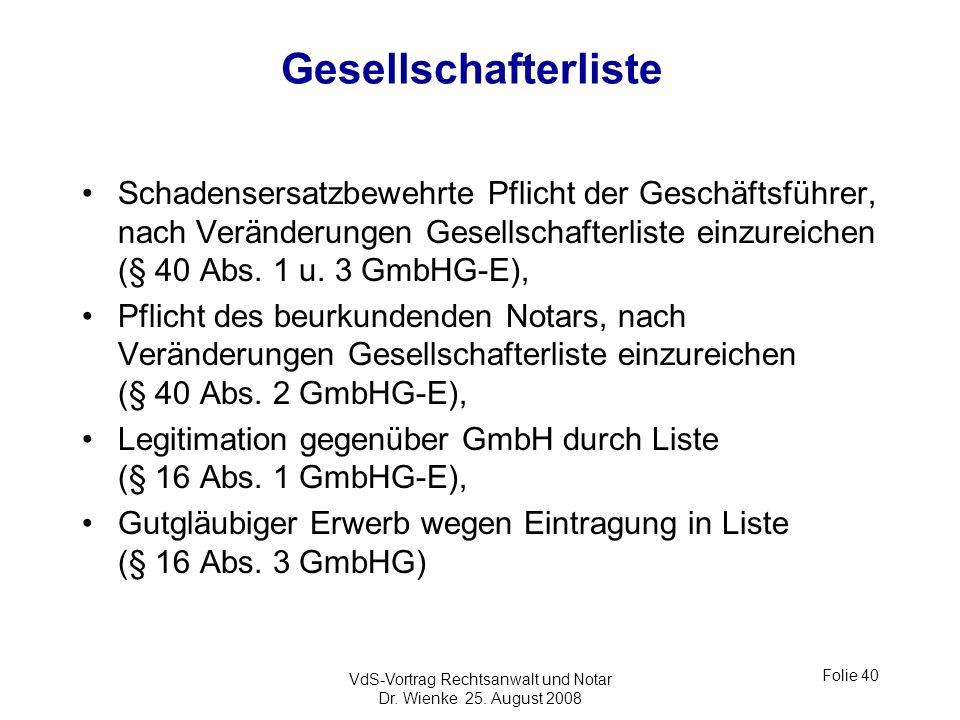 VdS-Vortrag Rechtsanwalt und Notar Dr. Wienke 25. August 2008 Folie 40 Gesellschafterliste Schadensersatzbewehrte Pflicht der Geschäftsführer, nach Ve