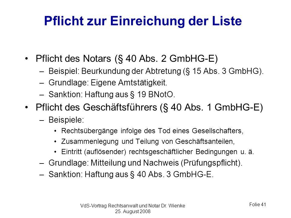 VdS-Vortrag Rechtsanwalt und Notar Dr. Wienke 25. August 2008 Folie 41 Pflicht zur Einreichung der Liste Pflicht des Notars (§ 40 Abs. 2 GmbHG-E) –Bei
